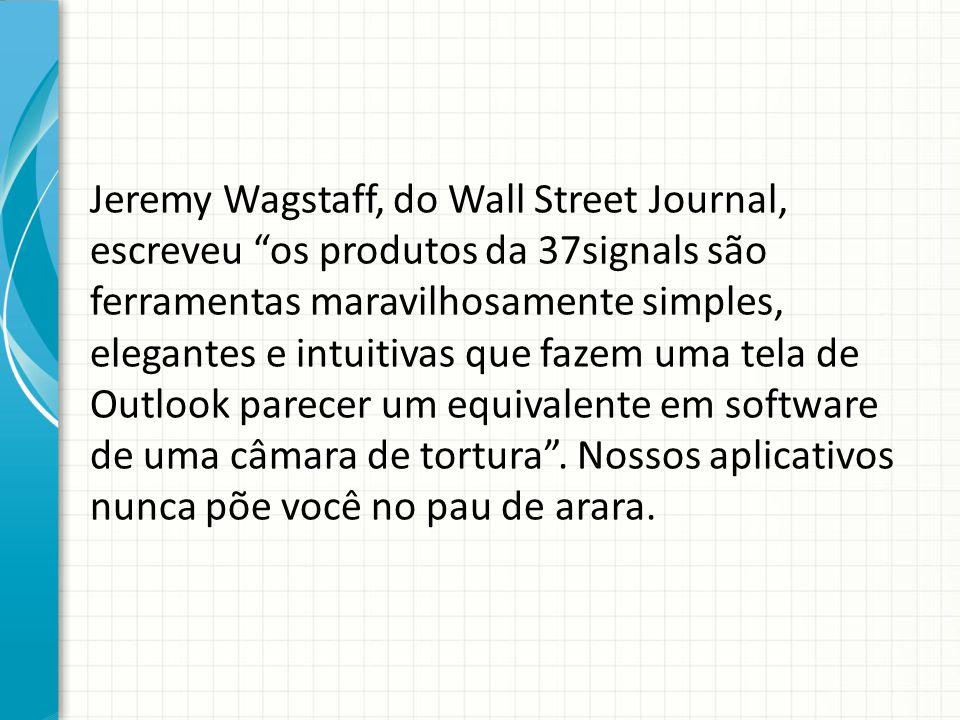 """Jeremy Wagstaff, do Wall Street Journal, escreveu """"os produtos da 37signals são ferramentas maravilhosamente simples, elegantes e intuitivas que fazem"""