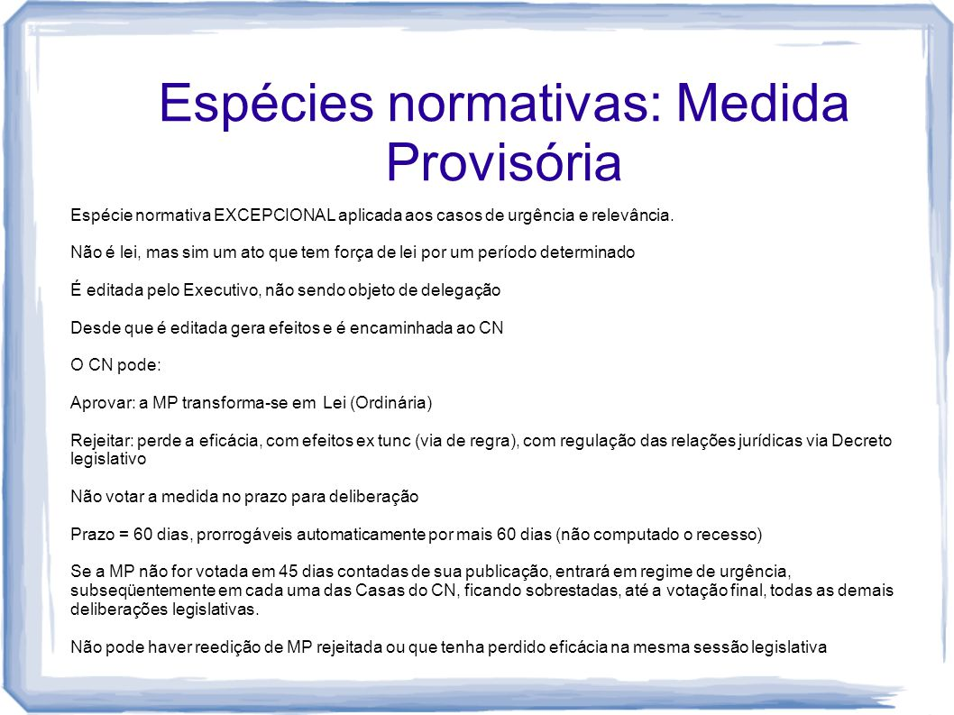 Espécies normativas: Medida Provisória Espécie normativa EXCEPCIONAL aplicada aos casos de urgência e relevância.