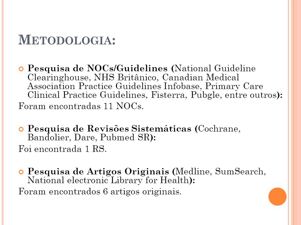 M ETODOLOGIA : Pesquisa de NOCs/Guidelines ( National Guideline Clearinghouse, NHS Britânico, Canadian Medical Association Practice Guidelines Infobase, Primary Care Clinical Practice Guidelines, Fisterra, Pubgle, entre outros ): Foram encontradas 11 NOCs.
