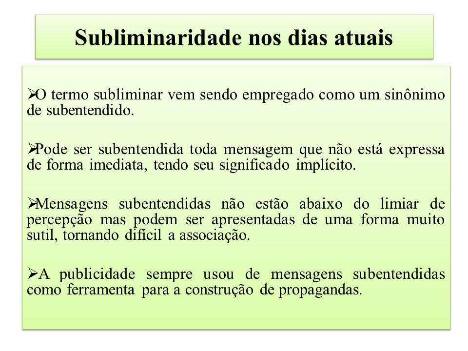 Subliminaridade nos dias atuais  O termo subliminar vem sendo empregado como um sinônimo de subentendido.  Pode ser subentendida toda mensagem que n