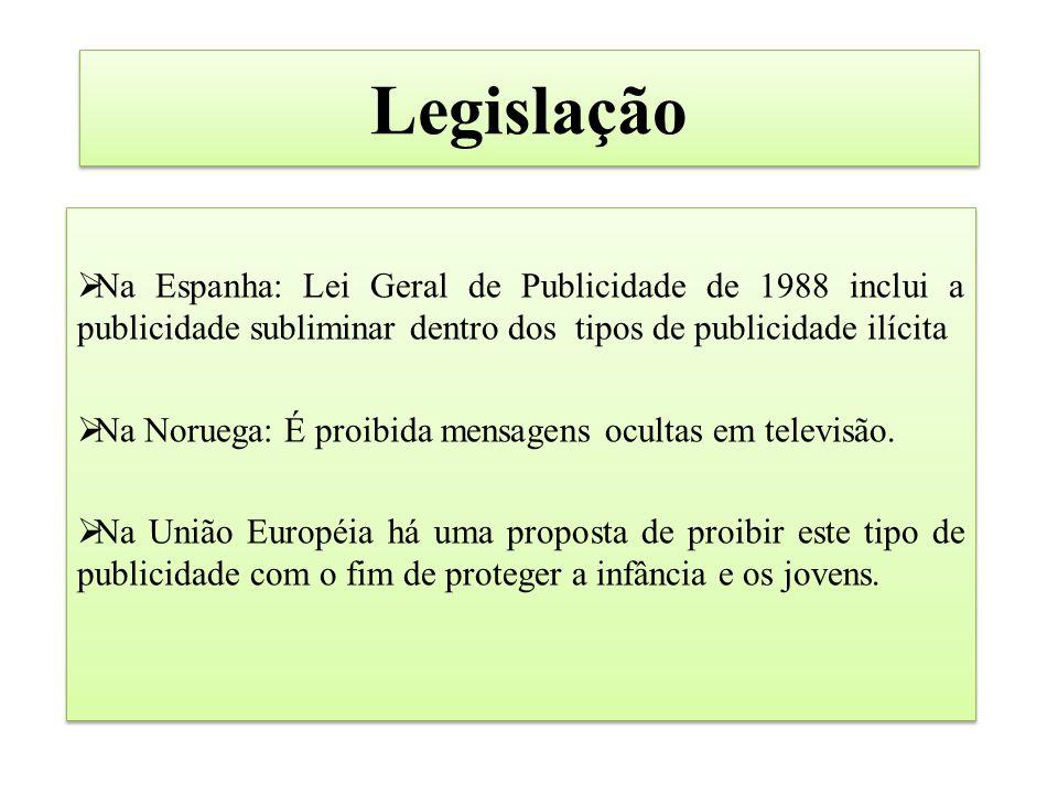 Legislação  Na Espanha: Lei Geral de Publicidade de 1988 inclui a publicidade subliminar dentro dos tipos de publicidade ilícita  Na Noruega: É proibida mensagens ocultas em televisão.