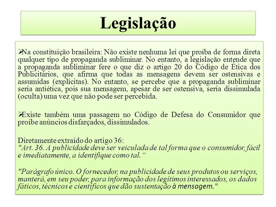 Legislação  Na constituição brasileira: Não existe nenhuma lei que proíba de forma direta qualquer tipo de propaganda subliminar. No entanto, a legis