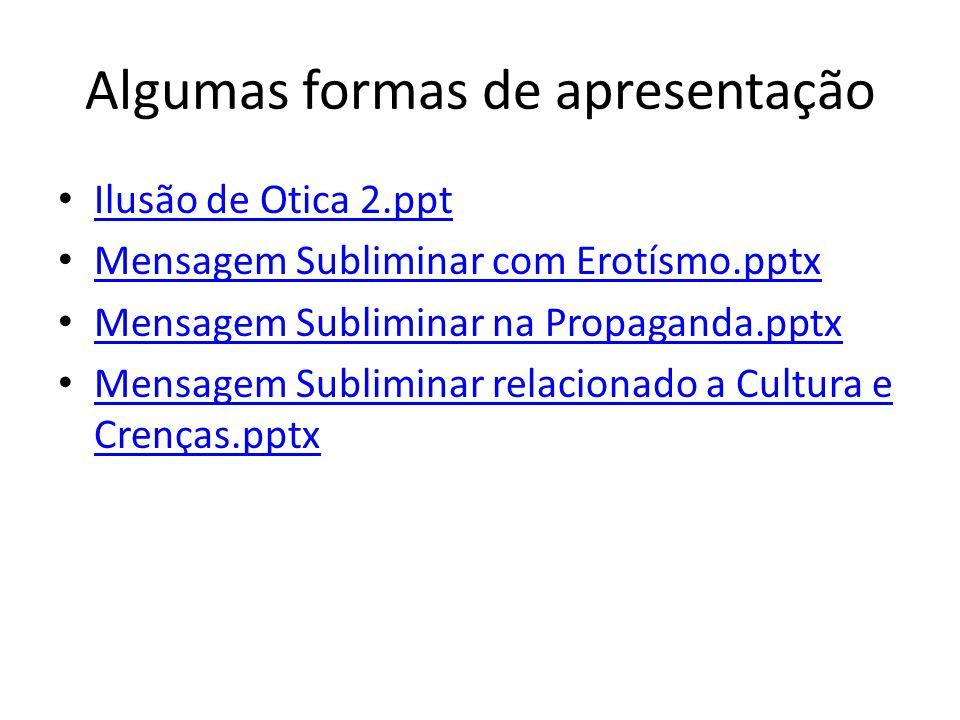 Algumas formas de apresentação Ilusão de Otica 2.ppt Mensagem Subliminar com Erotísmo.pptx Mensagem Subliminar na Propaganda.pptx Mensagem Subliminar