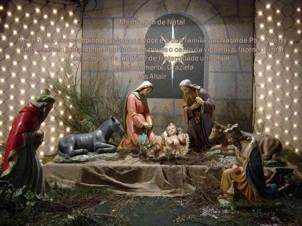 Texto – vários Imagem – Google com enfeites natalinos Músicas – natalinas de diversos autores Formatação – Altair e Graziela Visite-nos em: www.tesouroescondido.com www.blog.tesouroescondido.com