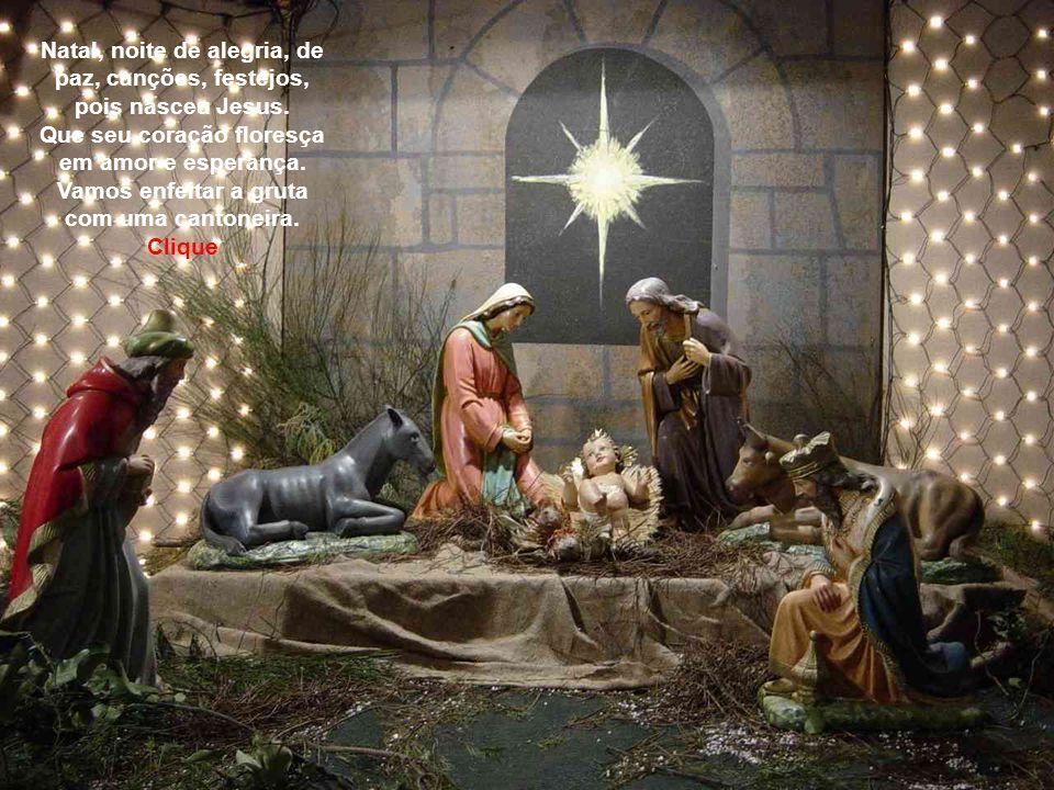 Natal, noite de alegria, de paz, canções, festejos, pois nasceu Jesus.