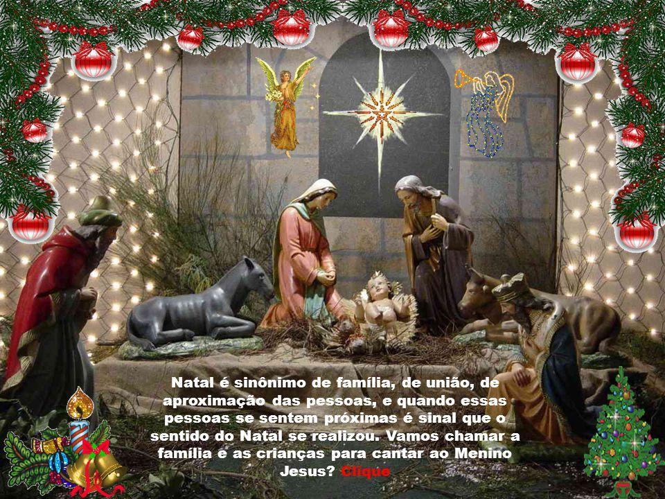 Natal é sinônimo de família, de união, de aproximação das pessoas, e quando essas pessoas se sentem próximas é sinal que o sentido do Natal se realizou.