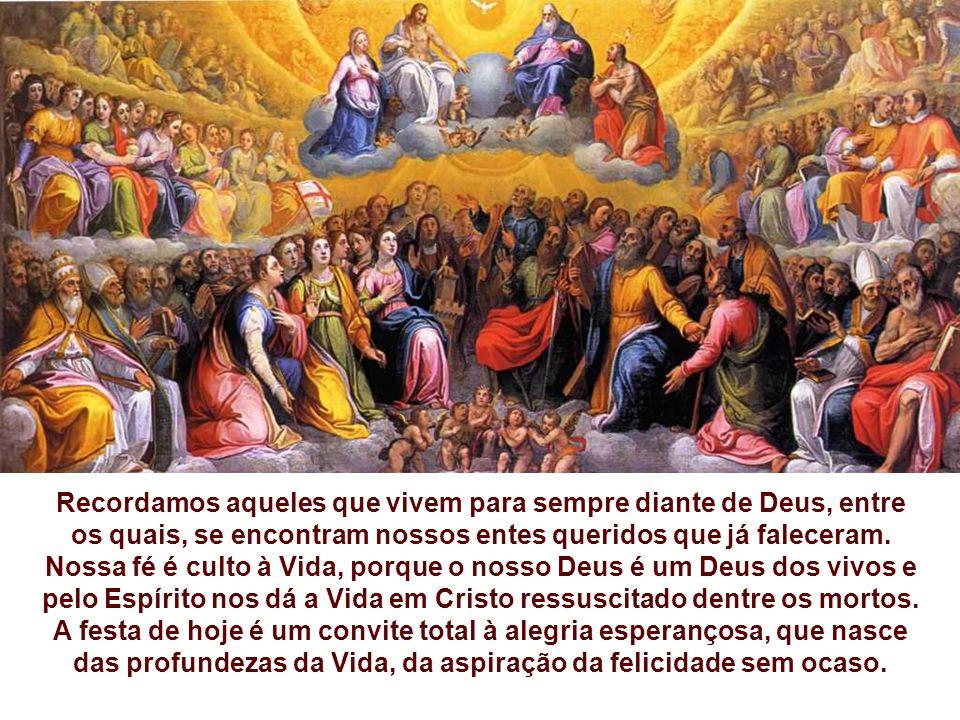 TODOS OS SANTOS é a festa da Vida e celebra a plenitude da Vida cristã e a Santidade de Deus, em seus filhos, os santos da Igreja. Celebramos a anteci