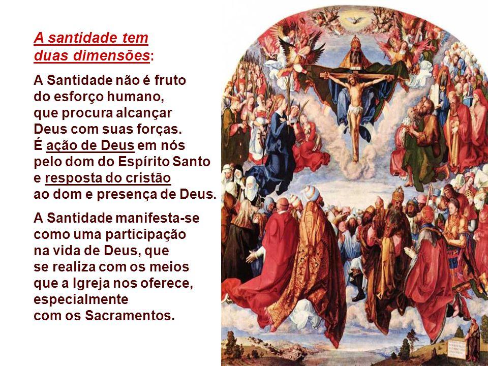 A santidade tem duas dimensões : A Santidade não é fruto do esforço humano, que procura alcançar Deus com suas forças.