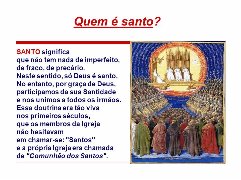 A Morada dos Santos será o CÉU, que não é um lugar, mas um estado de felicidade na presença e companhia de Deus, dos anjos e dos santos. Em que consis