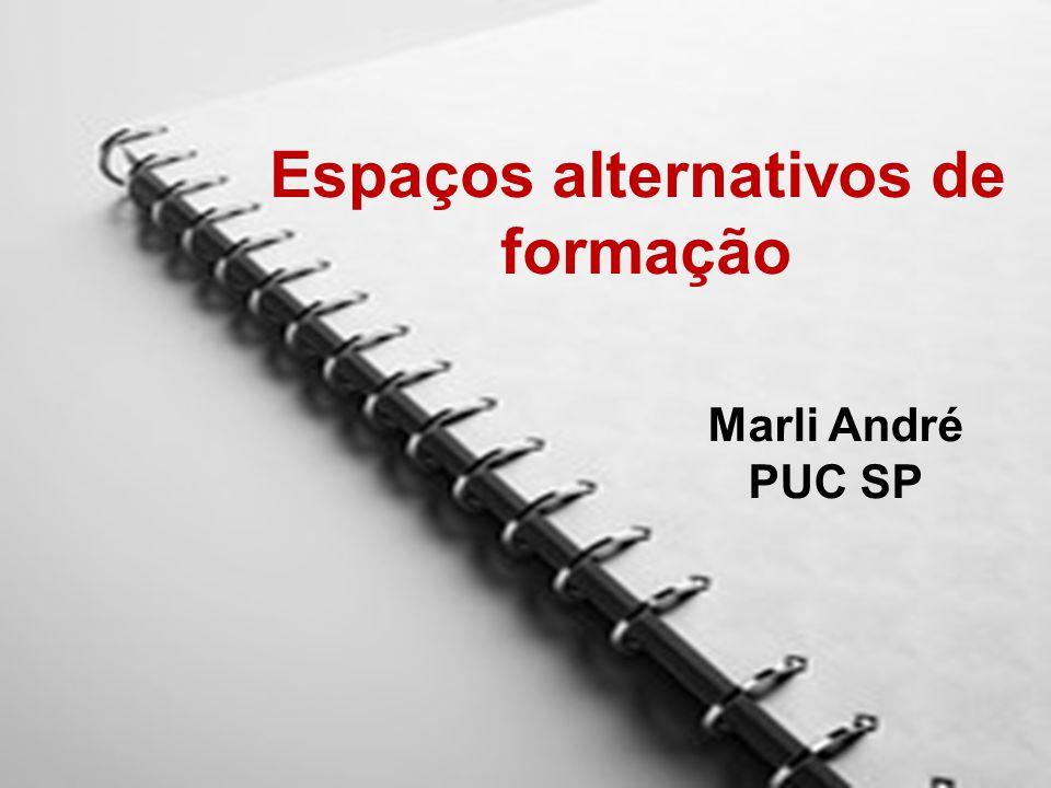 Espaços alternativos de formação Marli André PUC SP