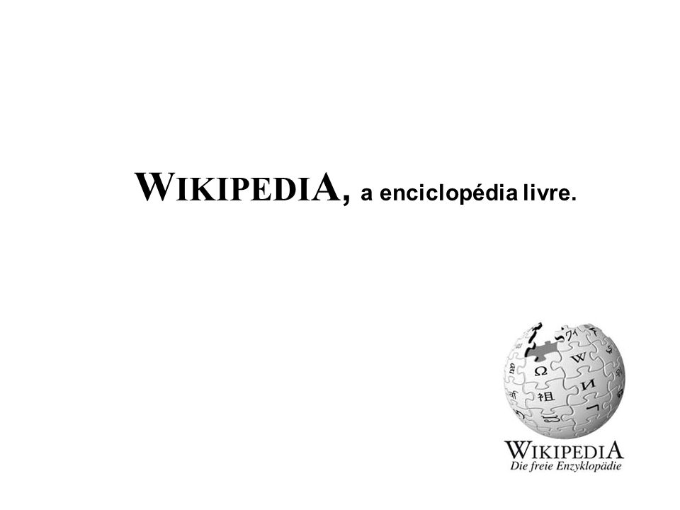 W IKIPEDI A, a enciclopédia livre.