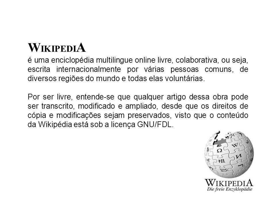 W IKIPEDI A é uma enciclopédia multilingue online livre, colaborativa, ou seja, escrita internacionalmente por várias pessoas comuns, de diversos regiões do mundo e todas elas voluntárias.