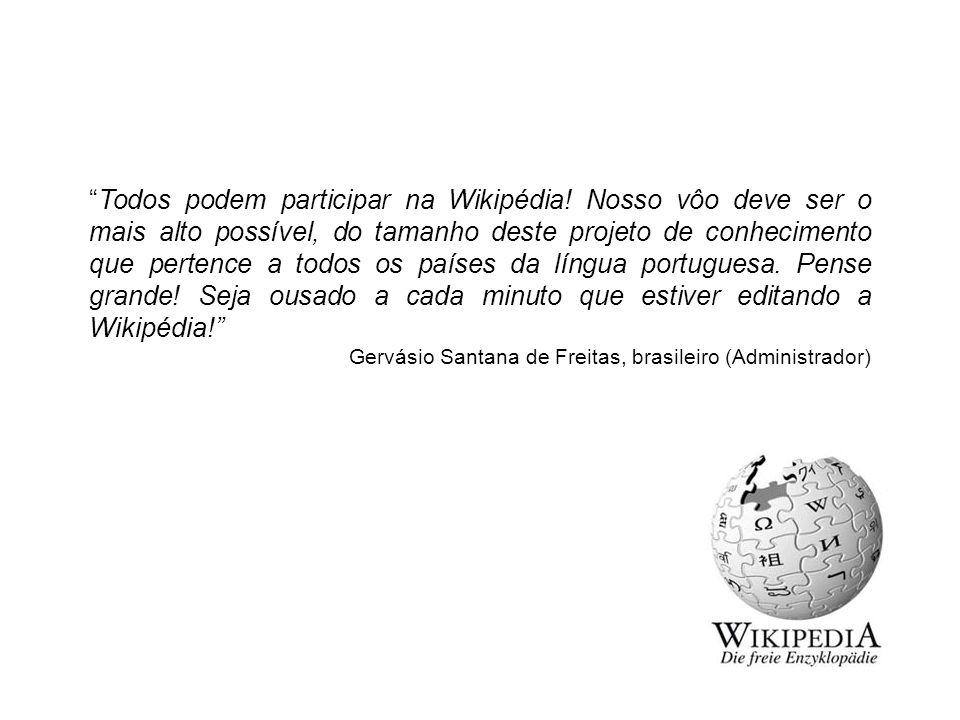 """""""Todos podem participar na Wikipédia! Nosso vôo deve ser o mais alto possível, do tamanho deste projeto de conhecimento que pertence a todos os países"""