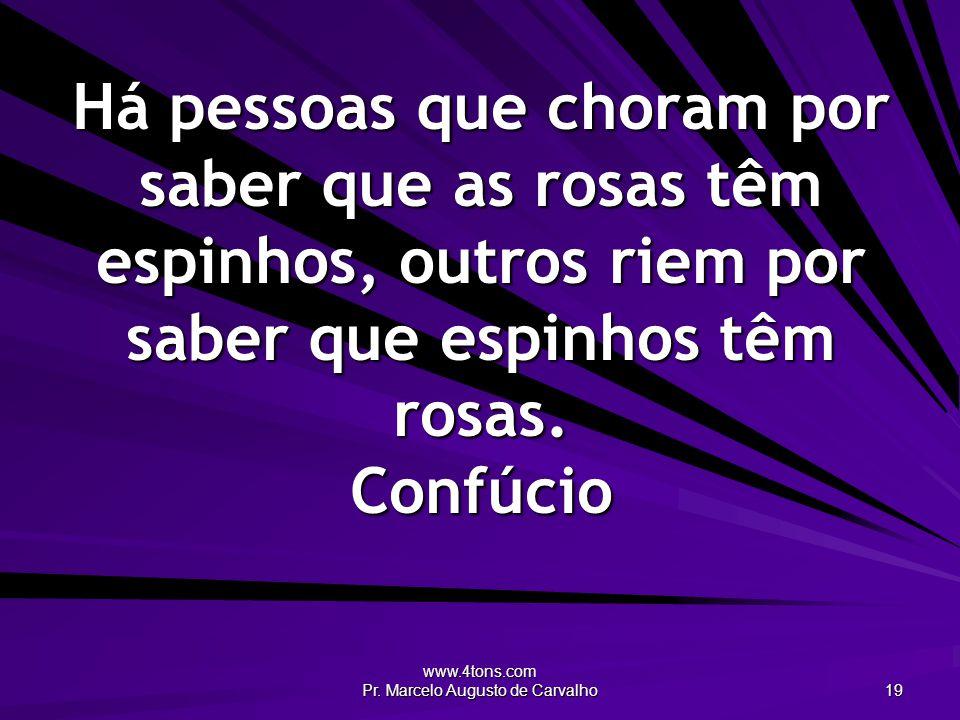 www.4tons.com Pr.Marcelo Augusto de Carvalho 20 O homem é aquilo que costuma pensar o dia todo.