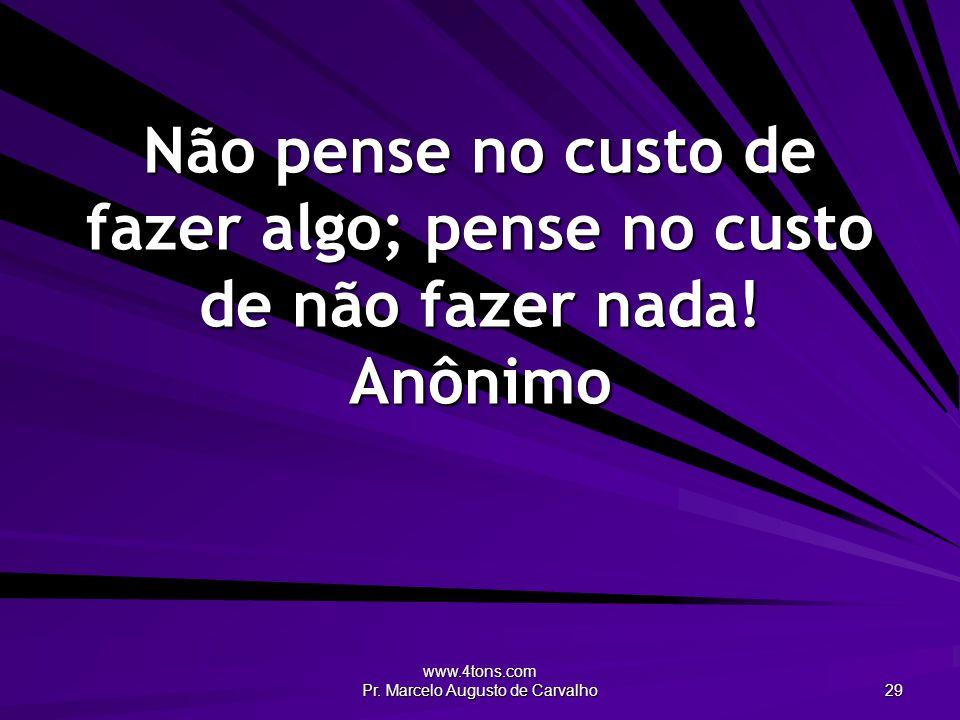 www.4tons.com Pr.Marcelo Augusto de Carvalho 30 Você terá tempo para descansar quando morrer.