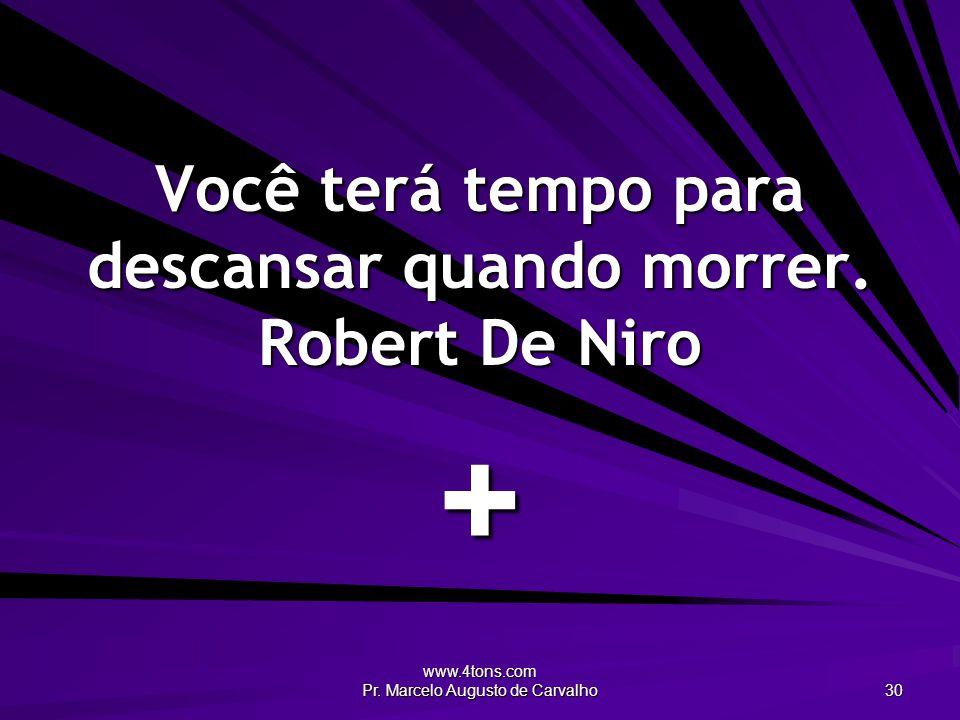 www.4tons.com Pr.Marcelo Augusto de Carvalho 31 Amanhã é sempre o dia mais ocupado da semana.