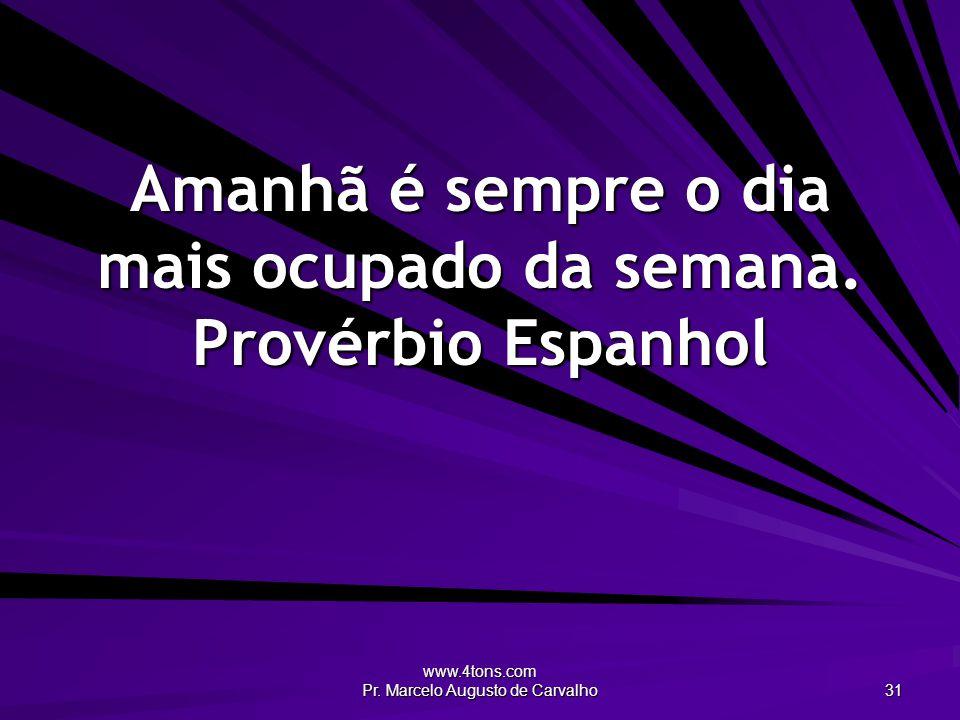 www.4tons.com Pr.Marcelo Augusto de Carvalho 32 Mocidade preguiçosa, velhice trabalhosa.