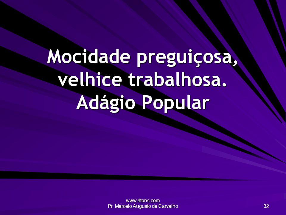 www.4tons.com Pr.Marcelo Augusto de Carvalho 33 Descansar em demasia é oxidar-se.