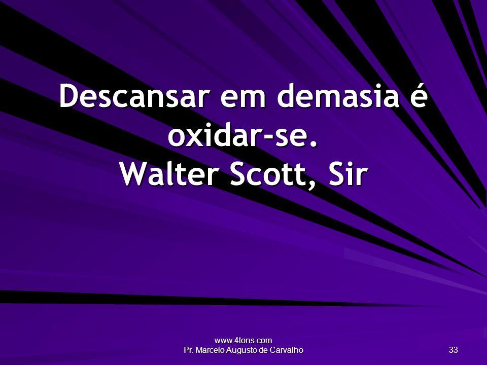 www.4tons.com Pr.Marcelo Augusto de Carvalho 34 Não existem soluções prontas.