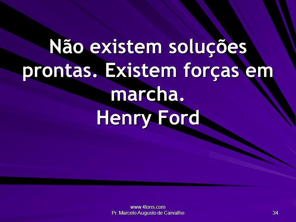 www.4tons.com Pr.Marcelo Augusto de Carvalho 35 Não tenhamos pressa.