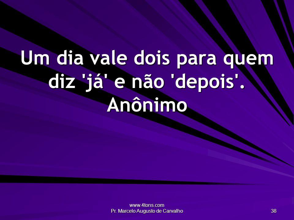 www.4tons.com Pr.Marcelo Augusto de Carvalho 39 Rico ou pobre, todo preguiçoso é um cretino.
