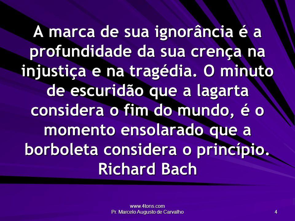 www.4tons.com Pr.Marcelo Augusto de Carvalho 5 O pessimismo vem do humor.
