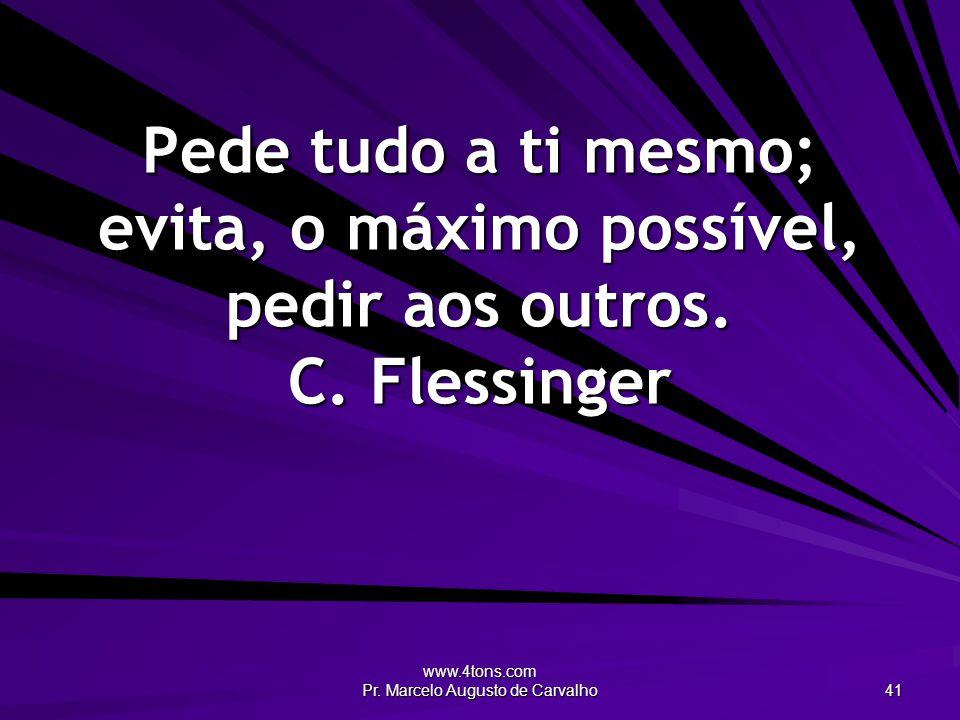 www.4tons.com Pr.Marcelo Augusto de Carvalho 42 A gente guarda o que comer e não o que fazer.