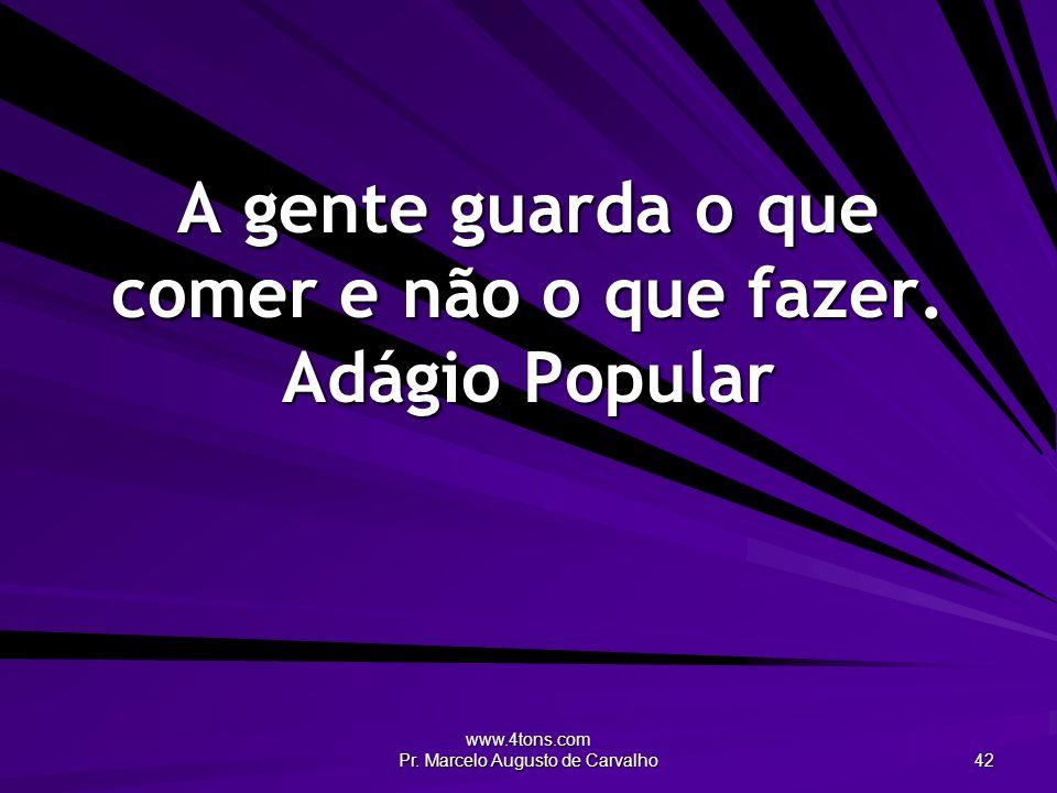 www.4tons.com Pr.Marcelo Augusto de Carvalho 43 Não esperes esperando, espera vivendo.