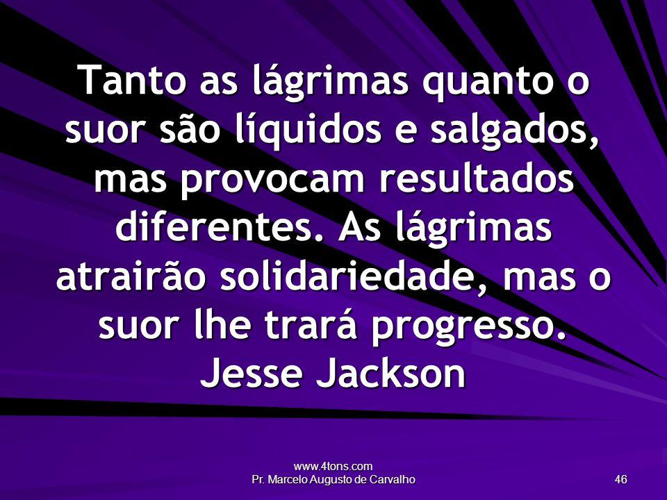 www.4tons.com Pr. Marcelo Augusto de Carvalho 47 O tempo não comprou passagem de volta. Mário Lago
