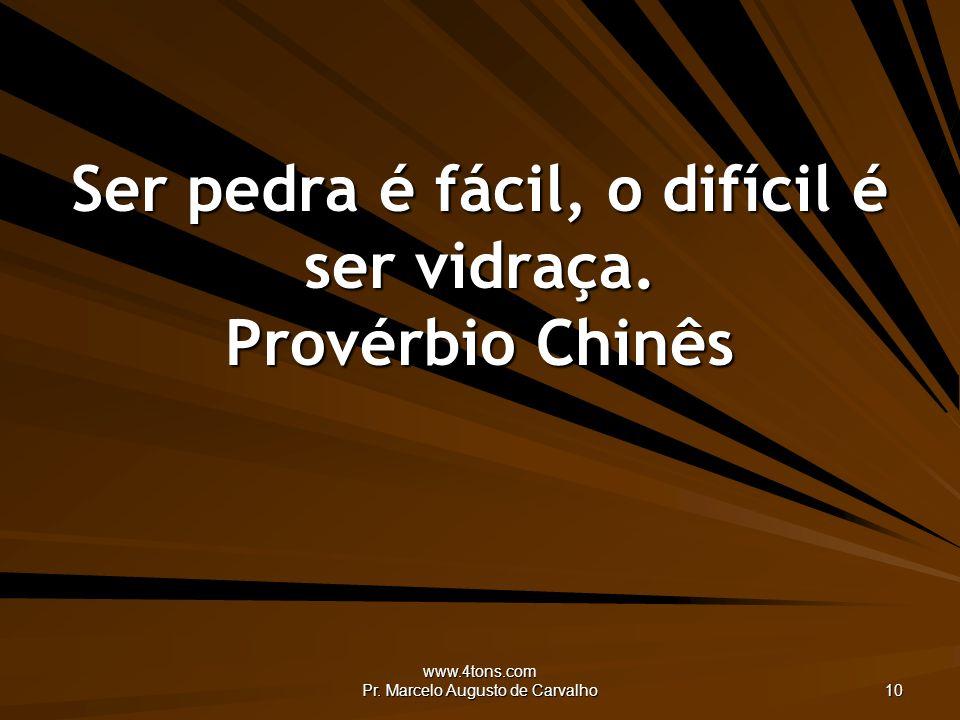 www.4tons.com Pr. Marcelo Augusto de Carvalho 10 Ser pedra é fácil, o difícil é ser vidraça. Provérbio Chinês