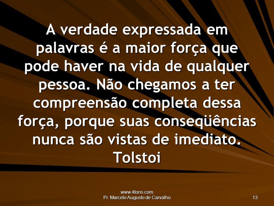 www.4tons.com Pr. Marcelo Augusto de Carvalho 13 A verdade expressada em palavras é a maior força que pode haver na vida de qualquer pessoa. Não chega