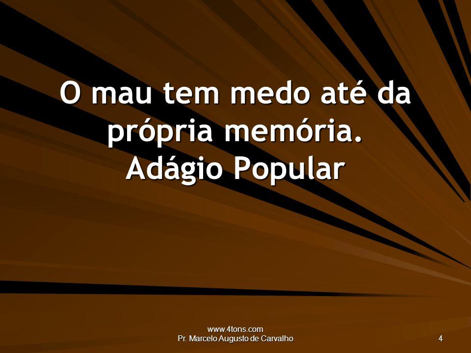 www.4tons.com Pr. Marcelo Augusto de Carvalho 4 O mau tem medo até da própria memória. Adágio Popular