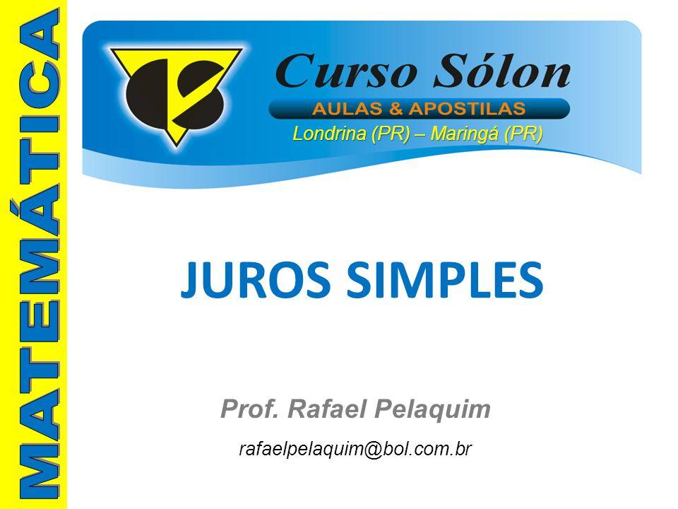 Londrina (PR) – Maringá (PR) Prof. Rafael Pelaquim rafaelpelaquim@bol.com.br JUROS SIMPLES