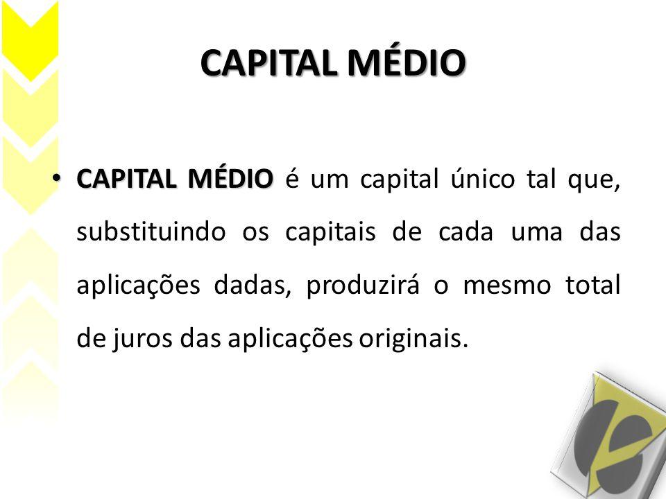 CAPITAL MÉDIO CAPITAL MÉDIO CAPITAL MÉDIO é um capital único tal que, substituindo os capitais de cada uma das aplicações dadas, produzirá o mesmo tot
