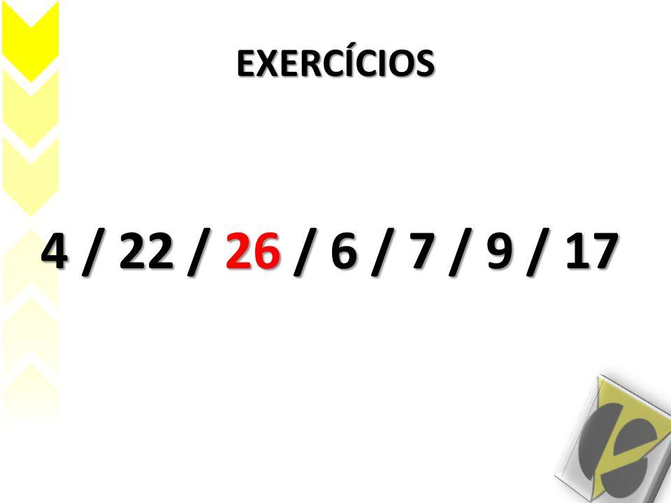EXERCÍCIOS 4 / 22 / 26 / 6 / 7 / 9 / 17