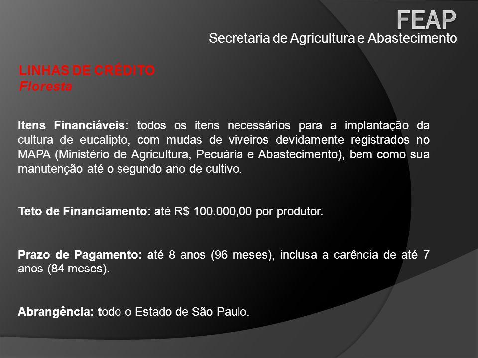 Secretaria de Agricultura e Abastecimento LINHAS DE CRÉDITO Floresta Itens Financiáveis: todos os itens necessários para a implantação da cultura de e