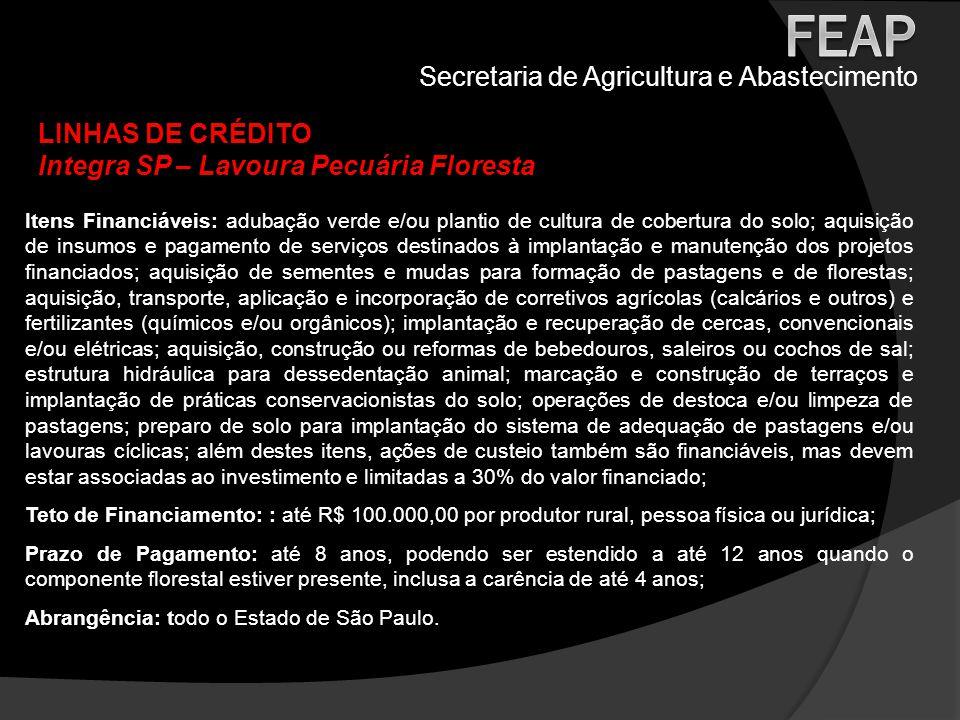 Secretaria de Agricultura e Abastecimento LINHAS DE CRÉDITO Integra SP – Lavoura Pecuária Floresta Itens Financiáveis: adubação verde e/ou plantio de