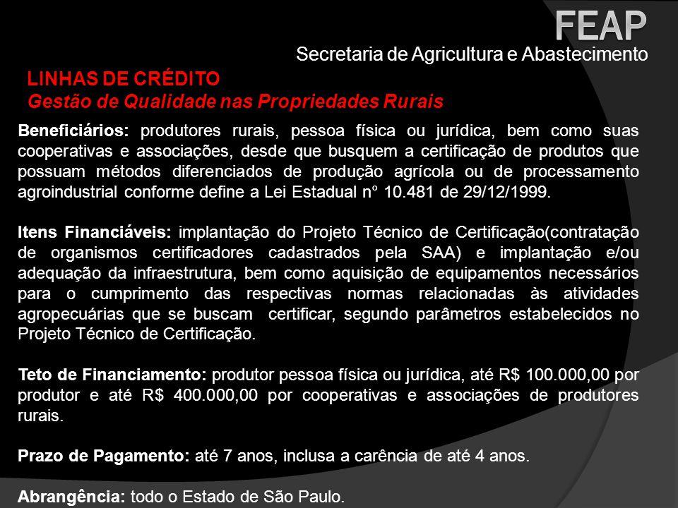 Secretaria de Agricultura e Abastecimento LINHAS DE CRÉDITO Gestão de Qualidade nas Propriedades Rurais Beneficiários: produtores rurais, pessoa físic