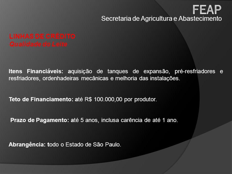 Secretaria de Agricultura e Abastecimento LINHAS DE CRÉDITO Qualidade do Leite Itens Financiáveis: aquisição de tanques de expansão, pré-resfriadores