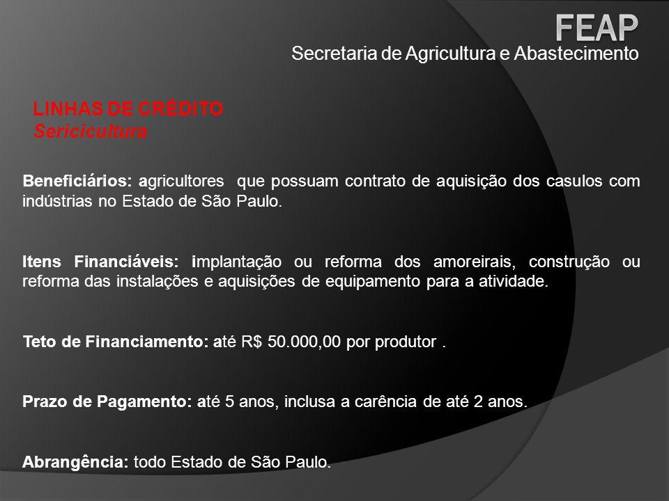Secretaria de Agricultura e Abastecimento LINHAS DE CRÉDITO Sericicultura Beneficiários: agricultores que possuam contrato de aquisição dos casulos co