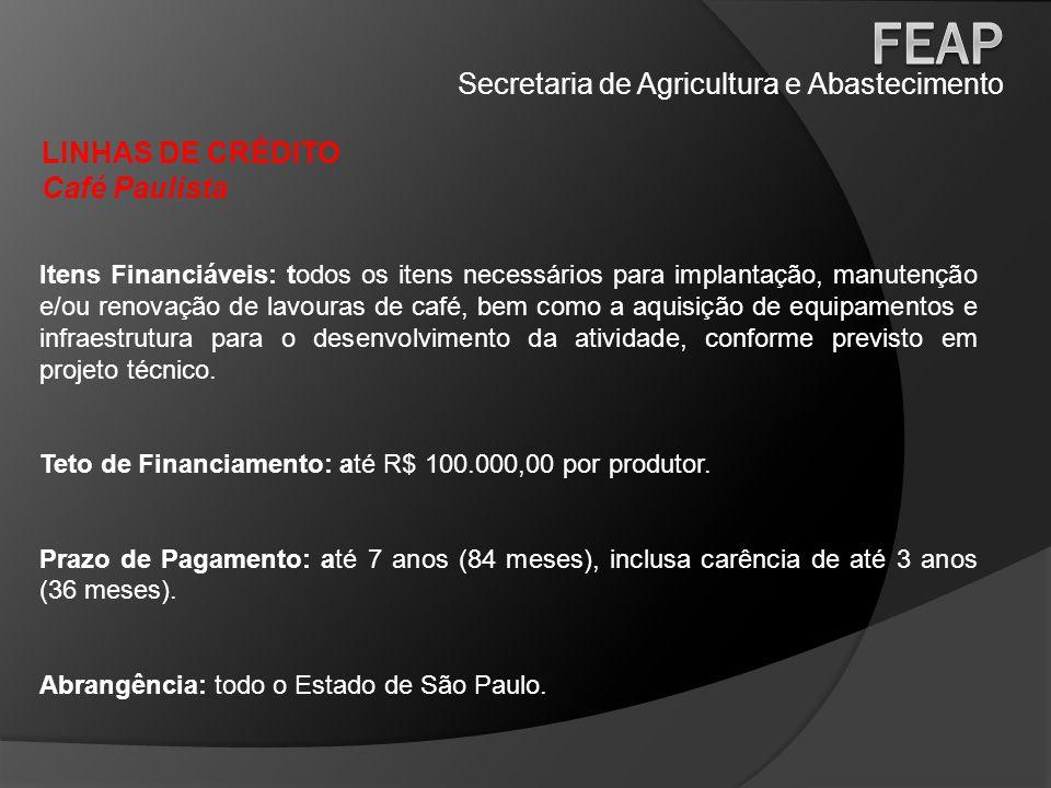 Secretaria de Agricultura e Abastecimento LINHAS DE CRÉDITO Café Paulista Itens Financiáveis: todos os itens necessários para implantação, manutenção