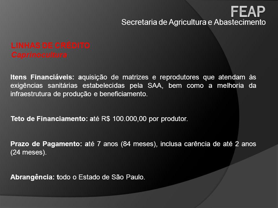 Secretaria de Agricultura e Abastecimento LINHAS DE CRÉDITO Caprinocultura Itens Financiáveis: aquisição de matrizes e reprodutores que atendam às exi