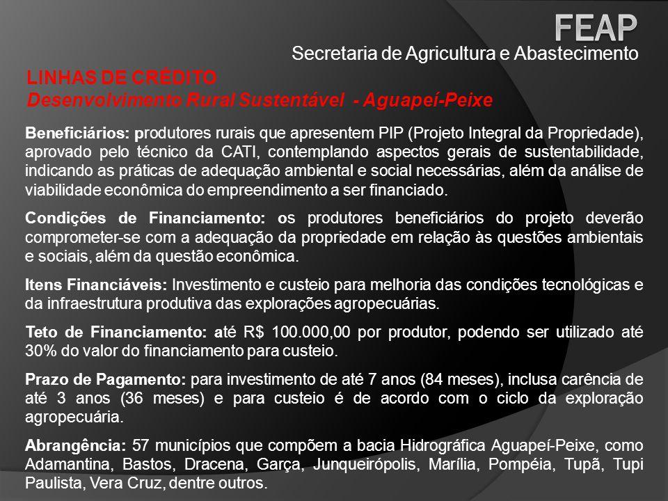 Secretaria de Agricultura e Abastecimento LINHAS DE CRÉDITO Produção de Mudas Cítricas em Ambiente Protegido Beneficiários: produtores de mudas cítricas, enquadrados como beneficiários do FEAP/BANAGRO, já registrados junto à SAA.