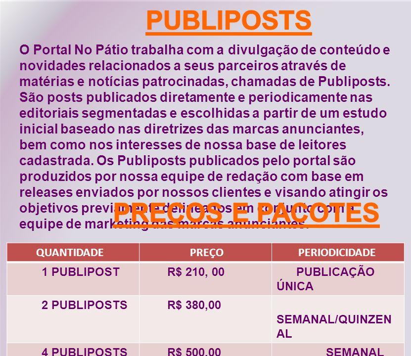 O Portal No Pátio trabalha com a divulgação de conteúdo e novidades relacionados a seus parceiros através de matérias e notícias patrocinadas, chamadas de Publiposts.