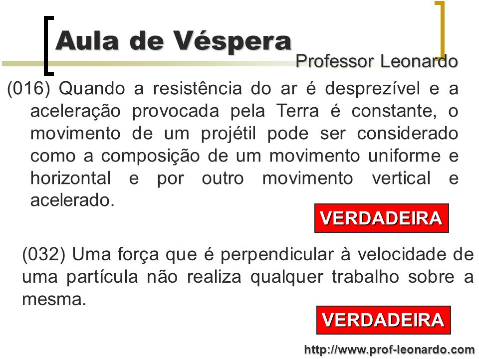 Professor Leonardo Aula de Véspera http://www.prof-leonardo.com (004) A velocidade instantânea de um corpo sobre o qual atua apenas uma força pode ser nula.
