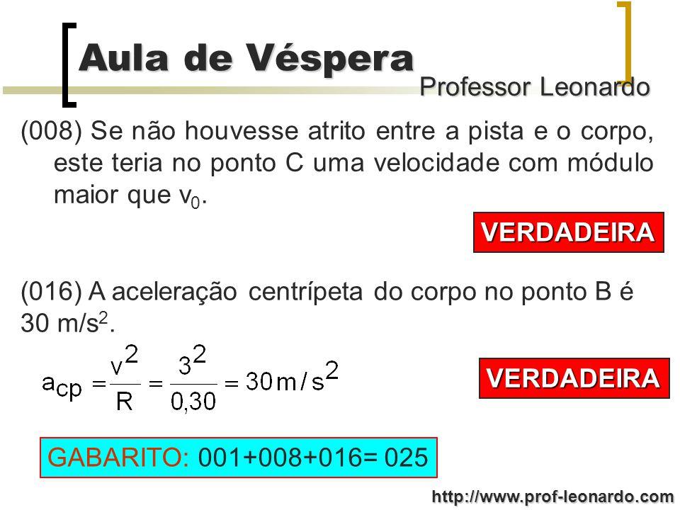 Professor Leonardo Aula de Véspera http://www.prof-leonardo.com (002) Nenhuma força realiza trabalho sobre o corpo entre A e B, pois não houve variação da energia cinética.