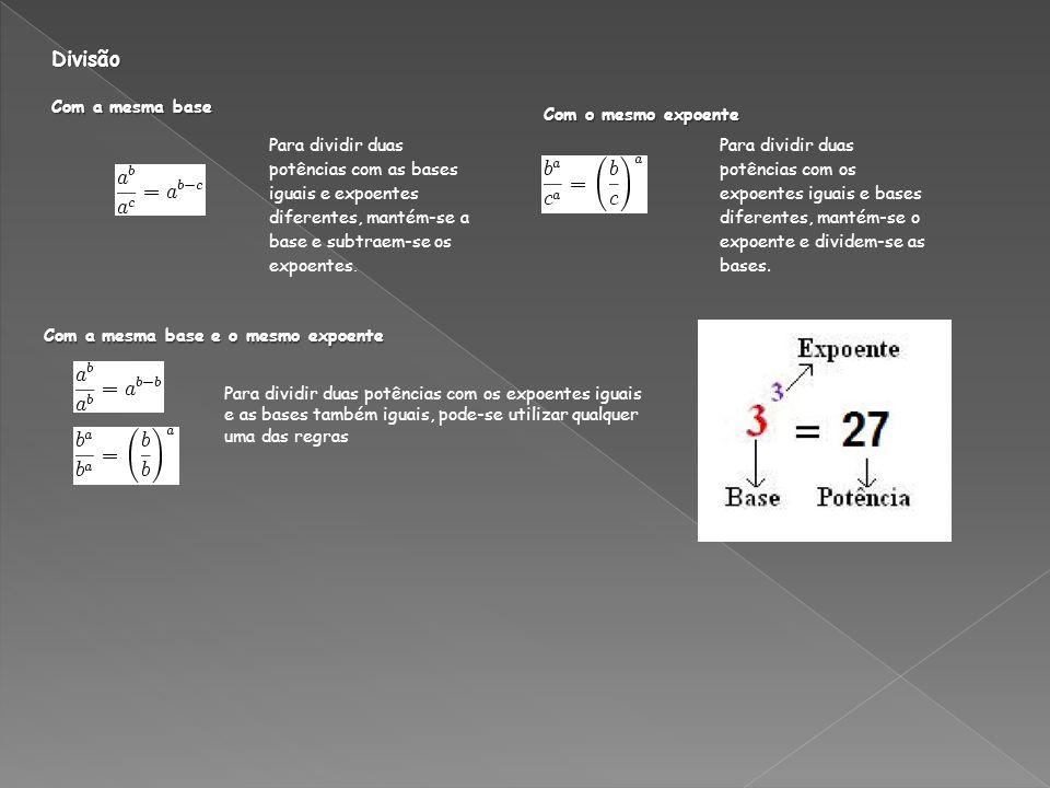 Divisão Para dividir duas potências com as bases iguais e expoentes diferentes, mantém-se a base e subtraem-se os expoentes. Com a mesma base Para div