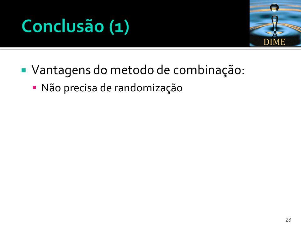  Vantagens do metodo de combinação:  Não precisa de randomização 28