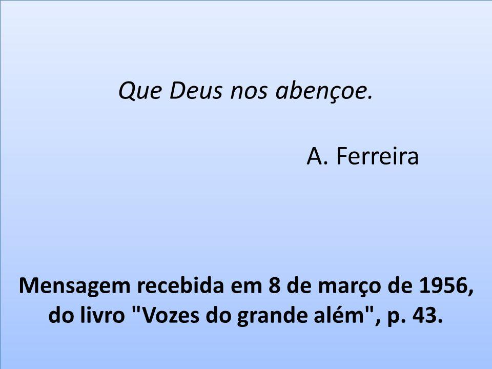 Que Deus nos abençoe. A. Ferreira Mensagem recebida em 8 de março de 1956, do livro