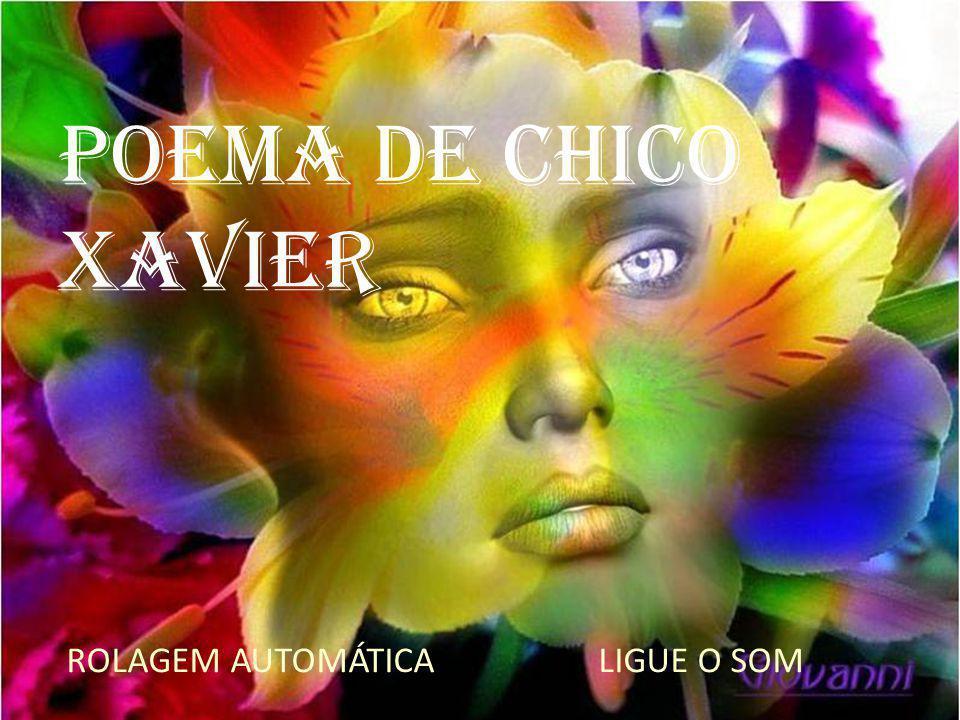 Formatação: mellany Imagens: Internet Poesia: Francisco Cândido Xavier
